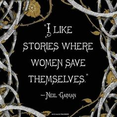 """""""I like stories where women save themselves."""" ~Neil Gaiman #quote #feminism"""