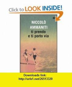 Ti prendo e ti porto via Niccolo Ammaniti , , , ASIN: B000U2L6KQ , tutorials , pdf , ebook , torrent , downloads , rapidshare , filesonic , hotfile , megaupload , fileserve