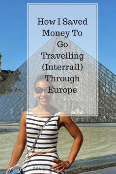 How I Saved Money To Go Travelling (Interrail) Through Europe. I will show you how to save up money so you can travel too, click to read more