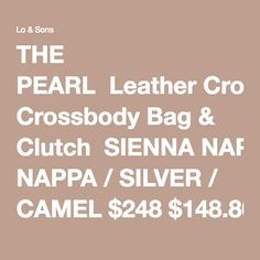 THE PEARL  Leather Crossbody Bag & Clutch  SIENNA NAPPA / SILVER / CAMEL $248 $148.80