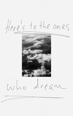 here's to the ones who dream