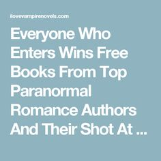 Everyone Who Enters Wins Free Books From Top Paranormal Romance Authors And Their Shot At $1000 In Giftcards!   I Love Vampire Novels