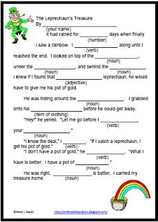 No Prep Leprechaun Writing Activity   My students love fill-in-the-blank stories. They get to be silly and practice their parts of speech.The Leprechaun's Treasure is a perfect last minute writing activity for St. Patrick's Day. Visit this post at Artistry of Education to download this one page printable.  ELA grammar Mary Bauer st. patrick's day writing