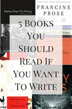 Looking for ways to improve your writing? Here is a list of the top 5 books you should read if you want to write!