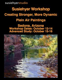 Susiehyer Workshop Creating Stronger, More Dynamic Plein Air Paintings Sedona, Arizona Workshop Dates: October 12-14, 2015 Advanced Study: October 15-16, 2015  The focus of this workshop is to learn to create a strong foundation around which to build your paintings, using 2 basic visual approaches that focus on the idea of using big value shapes (groups of similar values) in order  to simplify and design the 2 dimensional space.
