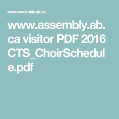 www.assembly.ab.ca visitor PDF 2016 CTS_ChoirSchedule.pdf