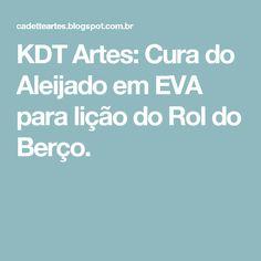 KDT Artes: Cura do Aleijado em EVA para lição do Rol do Berço.