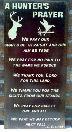 A Hunter's Prayer, who knows he might love to hunt! (Something to pray the next time I go!)