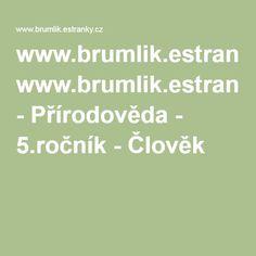 www.brumlik.estranky.cz - Přírodověda - 5.ročník - Člověk Education, Teaching, Onderwijs, Learning