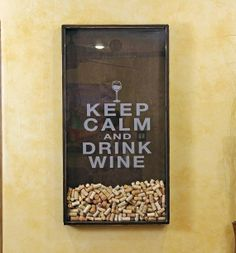 """""""Keep Calm and Drink Wine"""" shadow box to hold your corks fun and easy idea! 