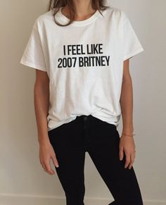 I feel like 2007 Britney Tshirt Fashion funny slogan womens girl sassy cute gift…