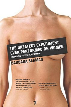 The Greatest Experiment Ever Performed on Women: Exploding the Estrogen Myth by Barbara Seaman Menopause Age, Led Light Therapy, Gloria Steinem, Family Planning, Menstrual Cycle, Breast Cancer, The Cure, Health, Experiment
