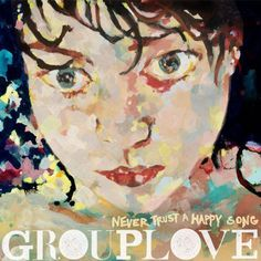 Yes, favourite album of the year - Grouplove - never trust a happy song.