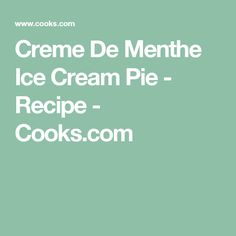 Creme De Menthe Ice Cream Pie - Recipe - Cooks.com