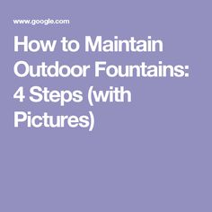 How to Maintain Outdoor Fountains: 4 Steps (with Pictures)