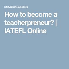 How to become a teacherpreneur? | IATEFL Online