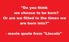 "This quote appeared in a movie ""Lincoln"" portrayed by Daniel Day-Lewis.On researching this quote apparently these words were never uttered by Abraham Lincoln, but I like it."