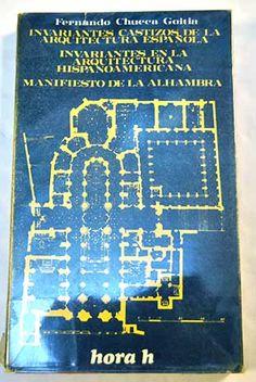 Invariantes castizos de la arquitectura española .Invariantes en la arquitectura hispanoamericana .Manifiesto de la Alhambra