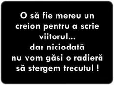 O sa fie mereu creion ptr a scrie viitorul, dar nu si radiera ptr a sterge trecutul. Smart Quotes, Journal Quotes, Word Of God, Funny Texts, My Life, Spirit, Cards Against Humanity, Facts, Messages