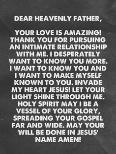 Prayer: Invade My Heart --- Dear Heavenly Father, Your love is amazing! Thank you for pursuing an intimate relationship with me. I desperately want to know you more. I want to know you and I want to make myself known to you. Invade […]… Read More Here http://unveiledwife.com/prayer-invade-heart/