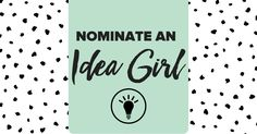 To inspire girls to pursue their ideas, we want to tell the stories of #IdeaGirls, girls that have made their ideas happen, big or small. If you are an #IdeaGirl or know an #IdeaGirl (ages 3-21) head over to our website and nominate her to be featured on our site and social media pages.