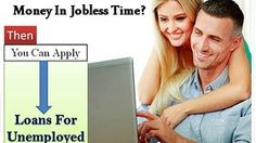 Loans For Unemployed- Quick Cash To Meet Your Essential Financial Requirements