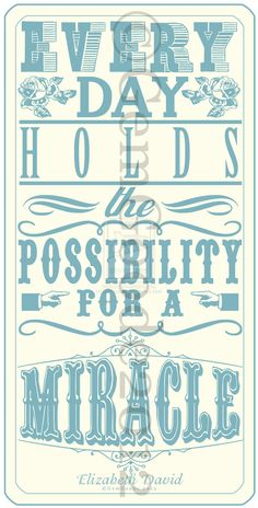 Every Day Holds The Possibility For A Miracle.