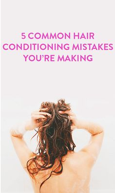 5 common hair conditioning mistakes you're making