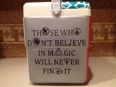 """Final Cooler - My original design. """"Those who don't believe in magic will never find it."""" Hunger Games, Divergent, Game of Thrones, Harry Potter, Percy Jackson and the Olympians and Disney"""