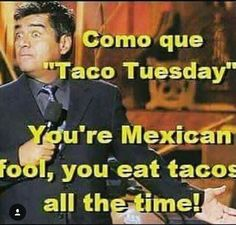 Mexican humor, taco Tuesday
