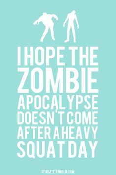 """""""I hope the zombie apocalypse doesn't come after a heavy leg squat day."""" #DOMS #SportRecovery"""