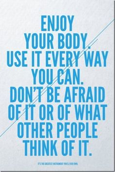 So true. If YOU love your body, others will love it too. And by love it, I mean take care of it. Don't put junk into it.