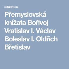 Přemyslovská knížata Bořivoj Vratislav I. Václav Boleslav I. Oldřich Břetislav Boarding Pass