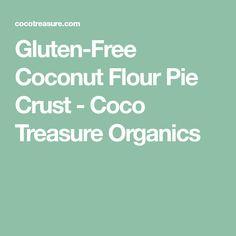 Gluten-Free Coconut Flour Pie Crust - Coco Treasure Organics