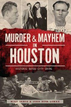 Murder and Mayhem in Houston: Historic Bayou City Crime