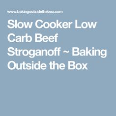 Slow Cooker Low Carb Beef Stroganoff ~ Baking Outside the Box