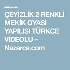 ÇEYİZLİK 2 RENKLİ MEKİK OYASI YAPILIŞI TÜRKÇE VİDEOLU – Nazarca.com