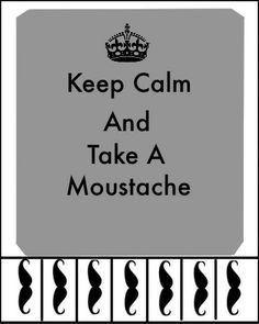 Keep Calm And Take A Moustache