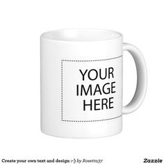 Create your own text and design :-) classic white coffee mug