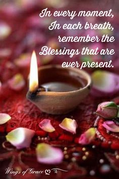 In every moment, in each breath, remember the Blessings that are ever present.