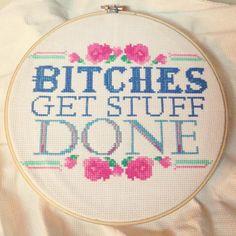 Bitches Get Stuff Done, cross stitch embroidery