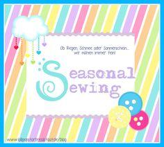 Monatlich: Seasonal Sewing Alle Projekte die man herstellt, egal wie aber es muss zum Monat bzw. zur Jahreszeit passen.