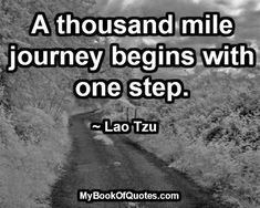 A thousand mile journey begins with one step. Strong Quotes, Mom Quotes, Wisdom Quotes, True Quotes, Positive Quotes, Best Quotes, Motivational Quotes, Funny Quotes, Inspirational Quotes
