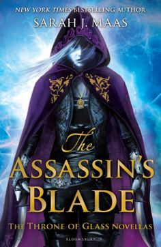 The Assassin's Blade: The Throne of Glass Novellas – Sarah J. Maas http://www.bloomsbury.com/uk/the-assassins-blade-9781408851982/