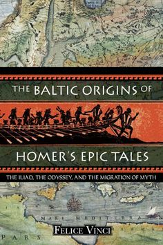 The Baltic Origins of Homer's Epic Tales: The Iliad, the Odyssey, and the Migration of Myth by Felice Vinci. $12.62. 383 pages. Publisher: Inner Traditions; Original edition (December 20, 2005). Author: Felice Vinci