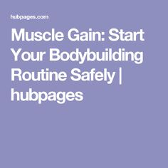 Muscle Gain: Start Your Bodybuilding Routine Safely   hubpages