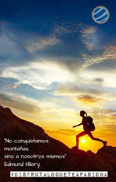 """""""No conquistamos montañas, sino a nosotros mismos"""" Edmund Hillary #disfrutaloqueteapasiona"""