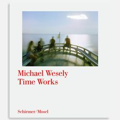 Fantastic Photo Books: Time Works by Michael Wesely