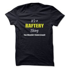 Its a  RAFTERY Thing Limited EditionAre you a RAFTERY? Then YOU understand! These limited edition custom t-shirts are NOT sold in stores and make great gifts for your family members. Order 2 or more today and save on shipping!RAFTERY