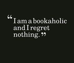 Bookaholic. Weird? No. Just me.